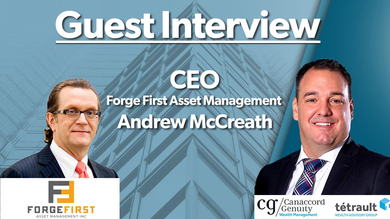 Andrew McCreath – CEO of Forge First Asset Management